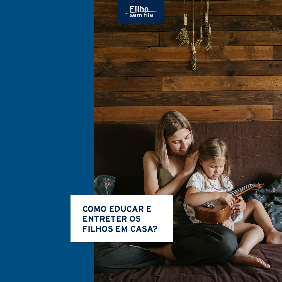 Como educar e entreter os filhos em casa?